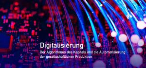 """Buchvorstellung: """"Digitalisierung"""" - Der Algorithmus des Kapitals und die Automatisierung der gesellschaftlichen Produktion"""