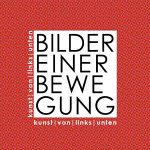"""Ausstellung """"Bilder einer Bewegung - Kunst von links unten!"""""""